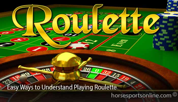 Easy Ways to Understand Playing Roulette