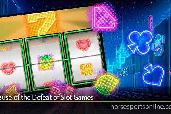 Cause of the Defeat of Slot Games